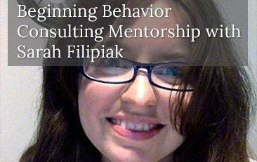 Beginning Behavior Consulting Mentorship with Sarah Filipiak